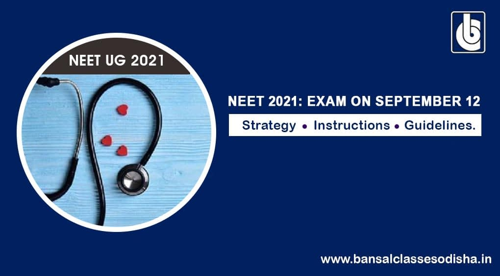NEET UG 2021 Examination to be held on September 12th, What You Need to Know About Exam? Strategy, Instructions & Guidelines